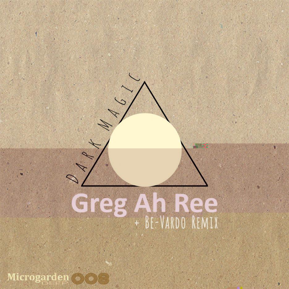 MicrogardenDEEP presents (MGD008) Greg Ah Ree - Dark Magic EP incl. Be-Vardo Remix