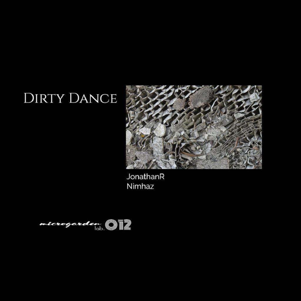 Microgarden lab. presents (MG012) JonathanR DIRTY DANCE EP Incl. Nimhaz Remix