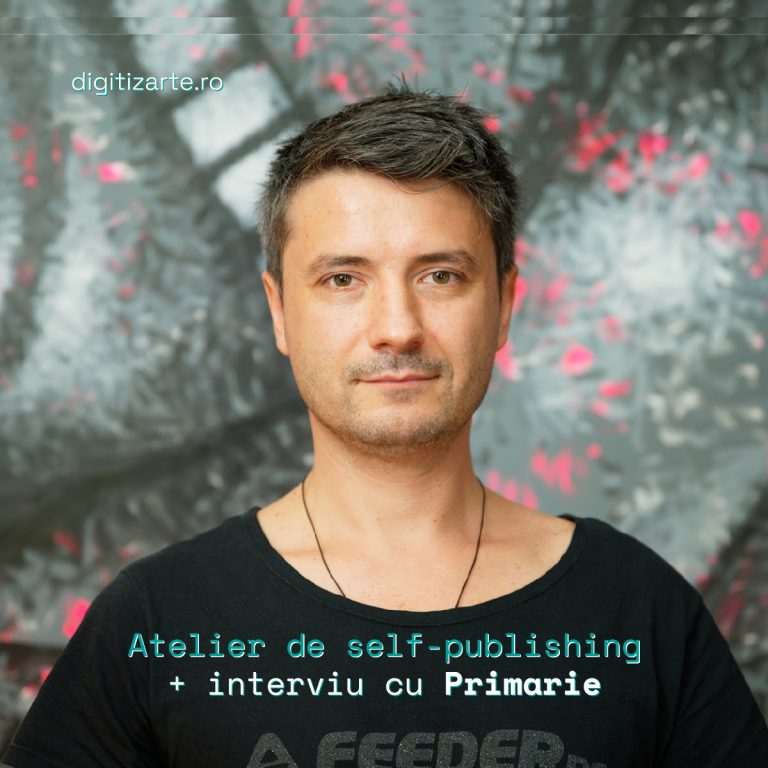 digitizArte Atelier self-publishing / interviu Primarie