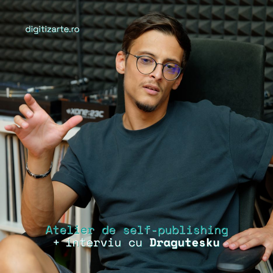 digitizArte Atelier self-publishing / interviu Dragutesku