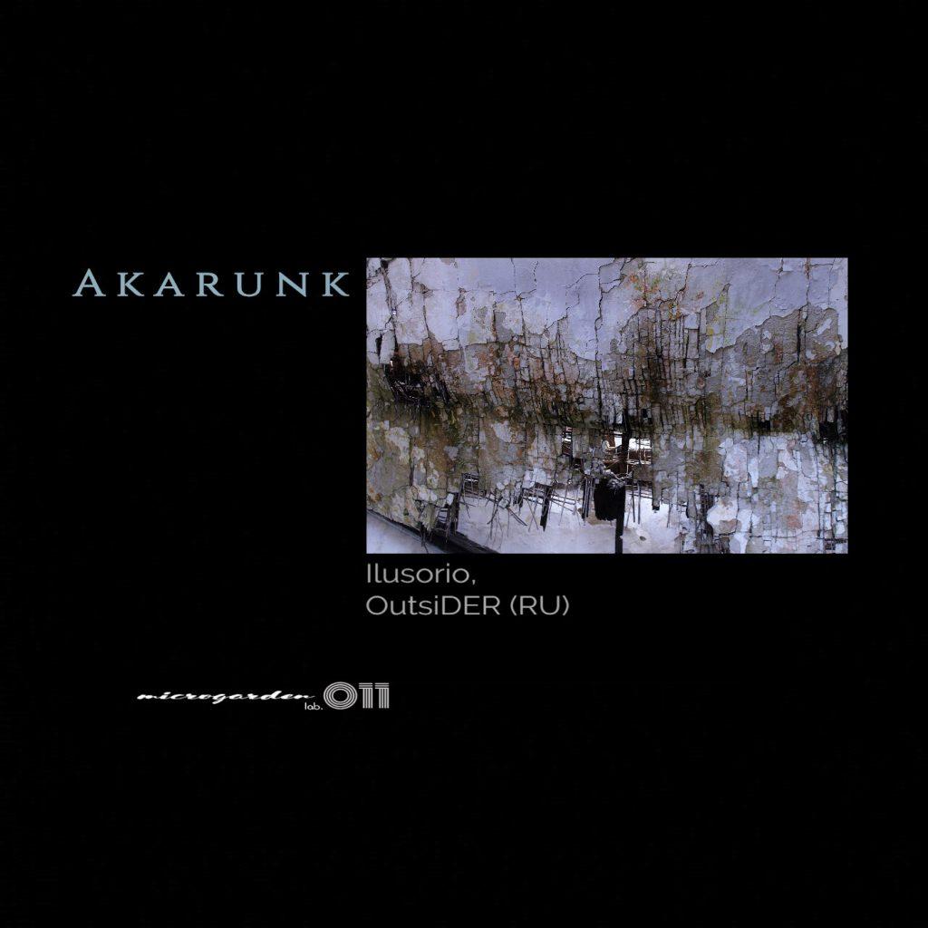 Microgarden lab. presents (MG011) Ilusorio - Akarunk EP incl. OutsiDER (RU) Remix